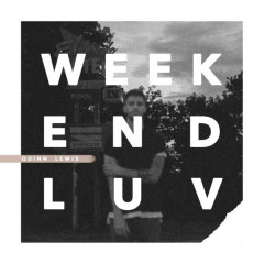 Weekend Luv (Single) - Quinn Lewis