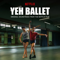 Yeh Ballet (Original Soundtrack From The Netflix Film)