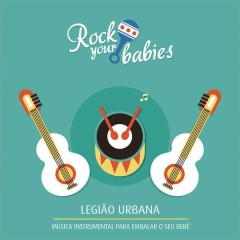 Rock Your Babies: Legião Urbana