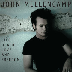 Life, Death, Love and Freedom - John Mellencamp