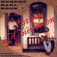 Gringo Honeymoon - Robert Earl Keen