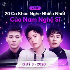 20 Ca Khúc Nghe Nhiều Nhất Của Nam Nghệ Sĩ Quý 3/2020 - Various Artists