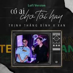 Có Ai Cho Tôi Hay (Lofi Version) (Single) - Trịnh Thăng Bình, XAN