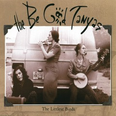 The Littlest Birds #1 - The Be Good Tanyas