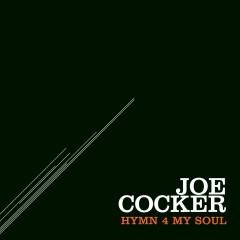 Hymn 4 My Soul - Joe Cocker
