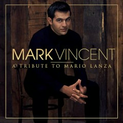 A Tribute to Mario Lanza - Mark Vincent