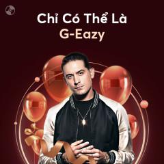 Chỉ Có Thể Là G-Eazy - G-Eazy