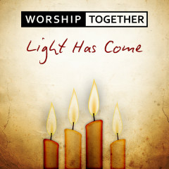 Light Has Come - Worship Together