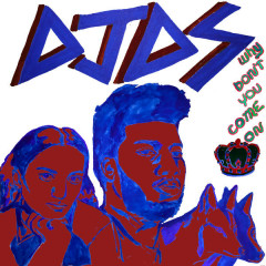 Why Don't You Come On (Single) - Khalid, Empress Of, DJDS