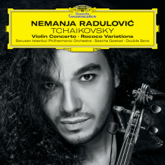 Tchaikovsky: Violin Concerto; Rococo Variations - Nemanja Radulovic, Borusan Istanbul Philharmonic Orchestra, Sascha Goetzel, Double Sens, Stephanie Fontanarosa