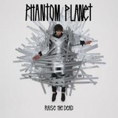 Raise The Dead (Deluxe) - Phantom Planet