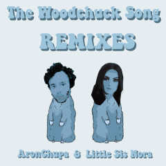 The Woodchuck Song (Remixes) - AronChupa, Little Sis Nora