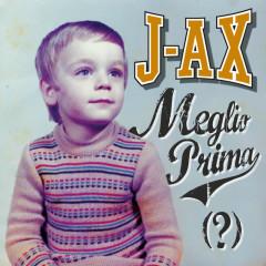 Meglio prima (?) - J-AX