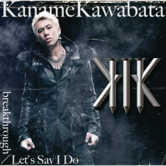 breakthrough / Let's Say I Do - Kaname Kawabata