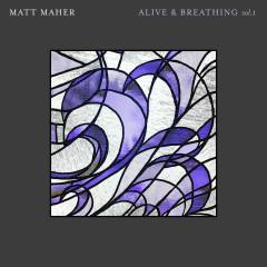 Alive & Breathing Vol. I - Matt Maher