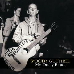 My Dusty Road - Woody Guthrie