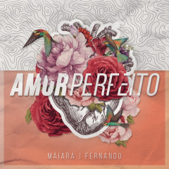 Amor Perfeito - Fernando & Sorocaba, Maiara & Maraisa