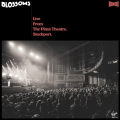 Live From The Plaza Theatre, Stockport - Blossoms