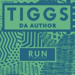 Run - Tiggs Da Author,Lady Leshurr