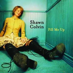 Fill Me Up (UK commercial 2-track) - Shawn Colvin