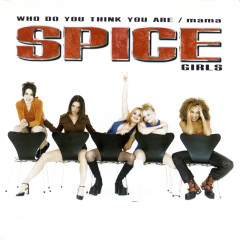 Who Do You Think You Are / Mama - Spice Girls