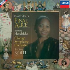 Del Tredici: Final Alice - Barbara Hendricks, Chicago Symphony Orchestra, Sir Georg Solti