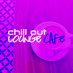 Chill out Lounge Cafe - Various Artists