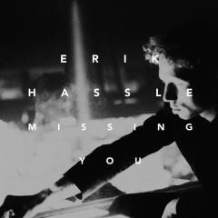 Missing You - Erik Hassle