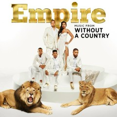 Empire: Music From 'Without A Country' - Empire Cast