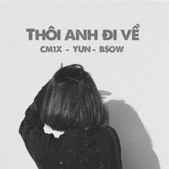 Thôi Anh Đi Về (Single) - CM1X, Yun, B$ow