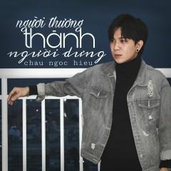 Người Thương Thành Người Dưng (New Version) (Single) - Châu Ngọc Hiếu