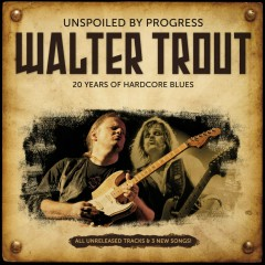 Unspoiled by Progress - 20th Anniversary - Walter Trout