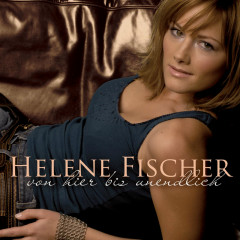 Von Hier Bis Unendlich (Incl. FriesenHitmedley) - Helene Fischer