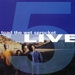 5 Live - Toad The Wet Sprocket