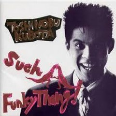 Such A Funky Thang! - Kubota Toshinobu