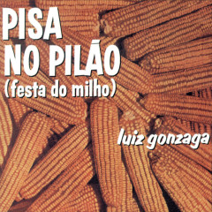 Pisa No Pilão (Festa Do Milho) - Luiz Gonzaga