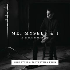 Me, Myself & I (Marc Stout & Scott Svejda Remix) - G-Eazy,Bebe Rexha