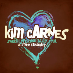 Sweet Love Song To My Soul & Other Favorites (Digitally Remastered) - Kim Carnes