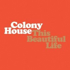 This Beautiful Life - Colony House
