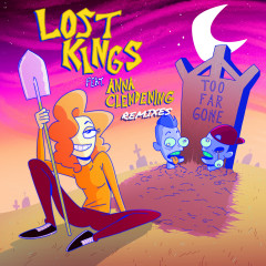 Too Far Gone (Remixes) - Lost Kings, Anna Clendening