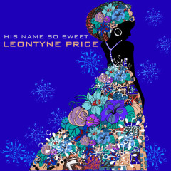His Name so Sweet - Leontyne Price