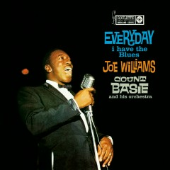 Every Day I Have The Blues - Joe Williams, Count Basie