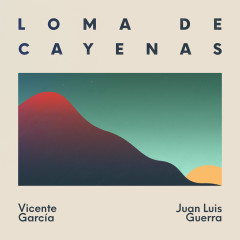 Loma de Cayenas - Vicente García, Juan Luis Guerra 4.40