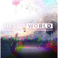 HELLO WORLD (Original Sound Track) - Various Artists