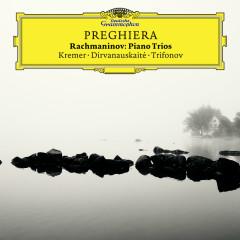 Preghiera - Rachmaninov Piano Trios - Gidon Kremer, Daniil Trifonov, Giedre Dirvanauskaite