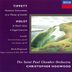 Holst: St. Paul's Suite; A Fugal Concerto / Tippett: Fantasia on a Theme of Corelli / Corelli: Concerto grosso in F; Sonata in B minor - Christopher Hogwood, St. Paul Chamber Orchestra