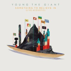 Something to Believe In (Live Acoustic) - Young The Giant