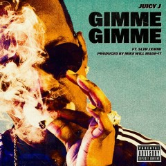 Gimme Gimme - Juicy J,Slim Jxmmi