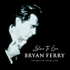 Slave To Love - The Best Of The Ballads - Bryan Ferry