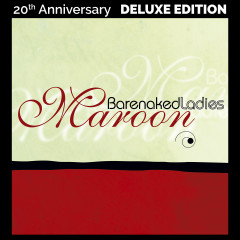 Maroon (20th Anniversary Deluxe Edition) - Barenaked Ladies